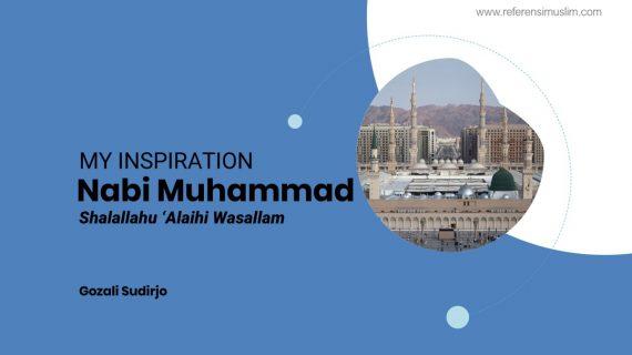 My Inspiration Baginda Nabi Muhammad Shalallahu alaihi wasallam
